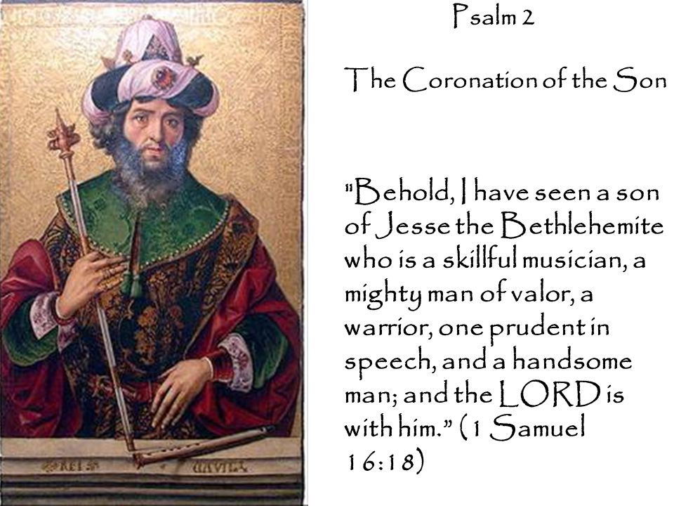 Psalm 2 The Coronation of the Son.