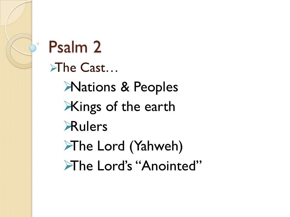 Psalm 2 Nations & Peoples Kings of the earth Rulers The Lord (Yahweh)