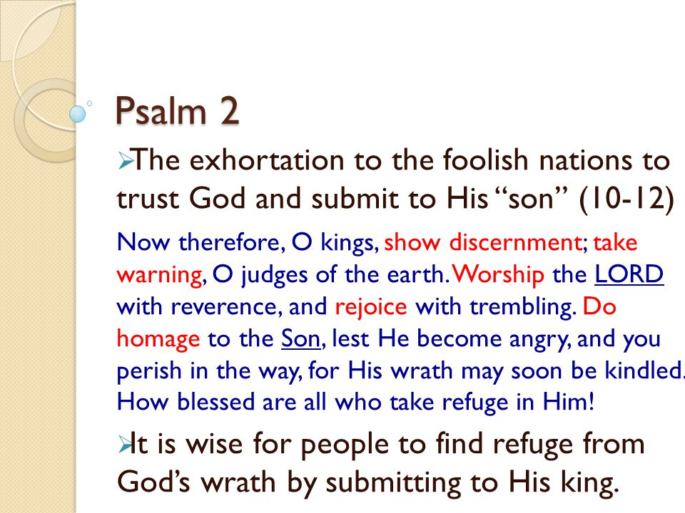 Psalm 2 The exhortation to the foolish nations to trust God and submit to His son (10-12)