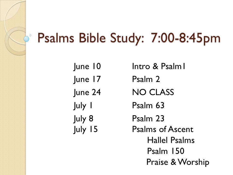 Psalms Bible Study: 7:00-8:45pm