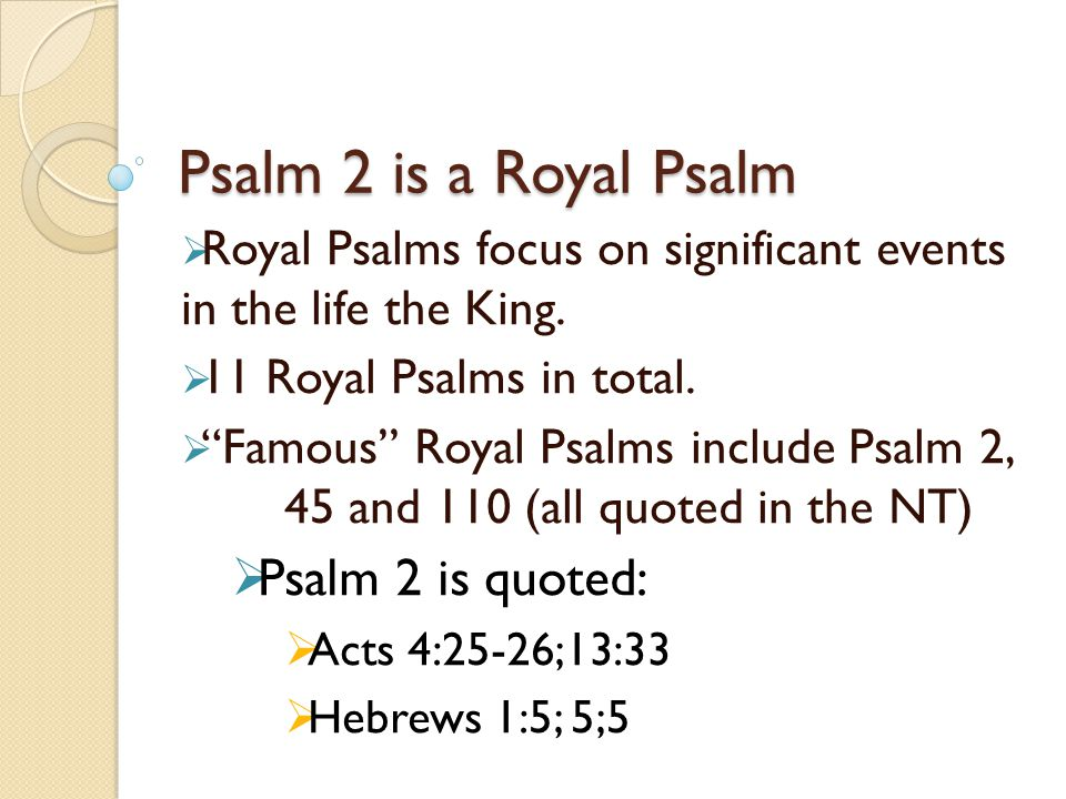 Psalm 2 is a Royal Psalm Psalm 2 is quoted: