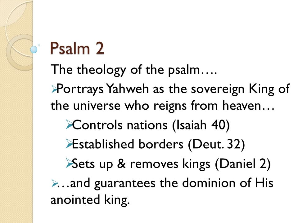 Psalm 2 The theology of the psalm….