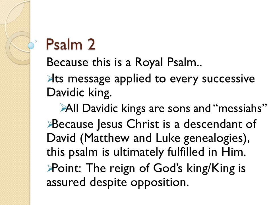 Psalm 2 Because this is a Royal Psalm..