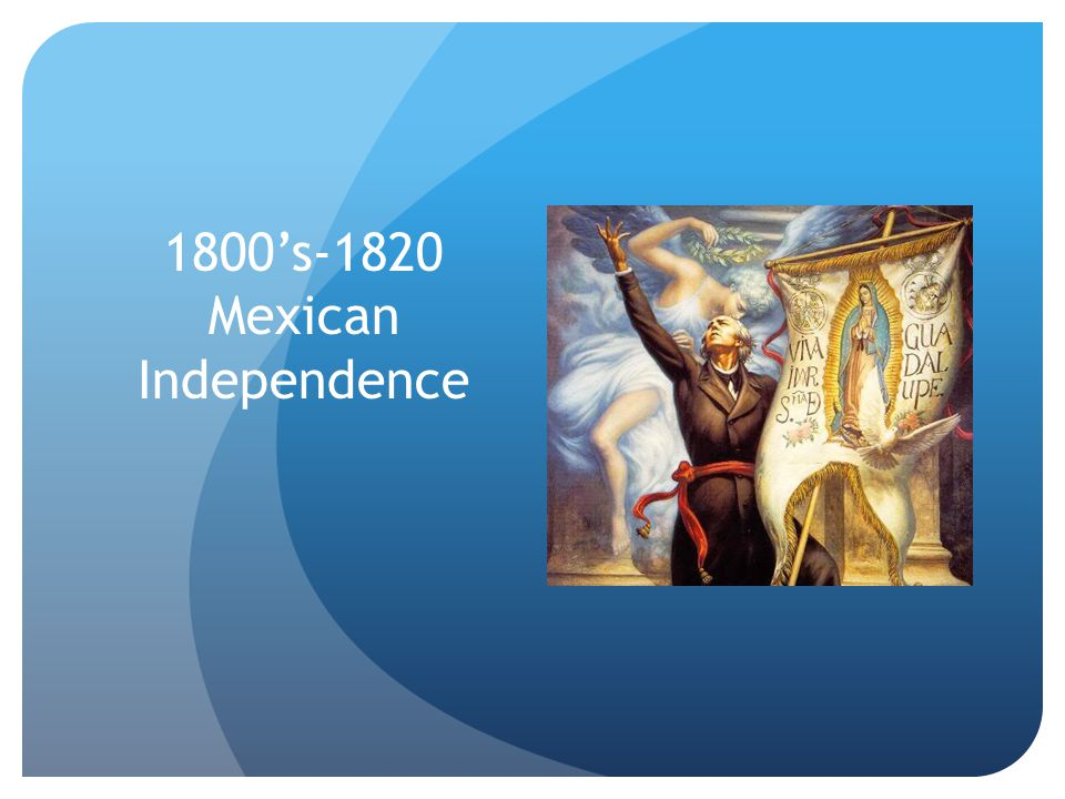 1800's-1820 Mexican Independence