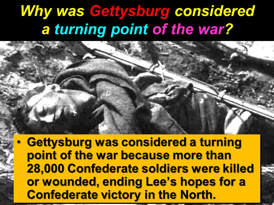 Why was Gettysburg considered a turning point of the war