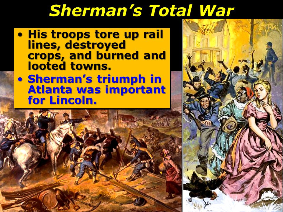 Sherman's Total War His troops tore up rail lines, destroyed crops, and burned and looted towns.