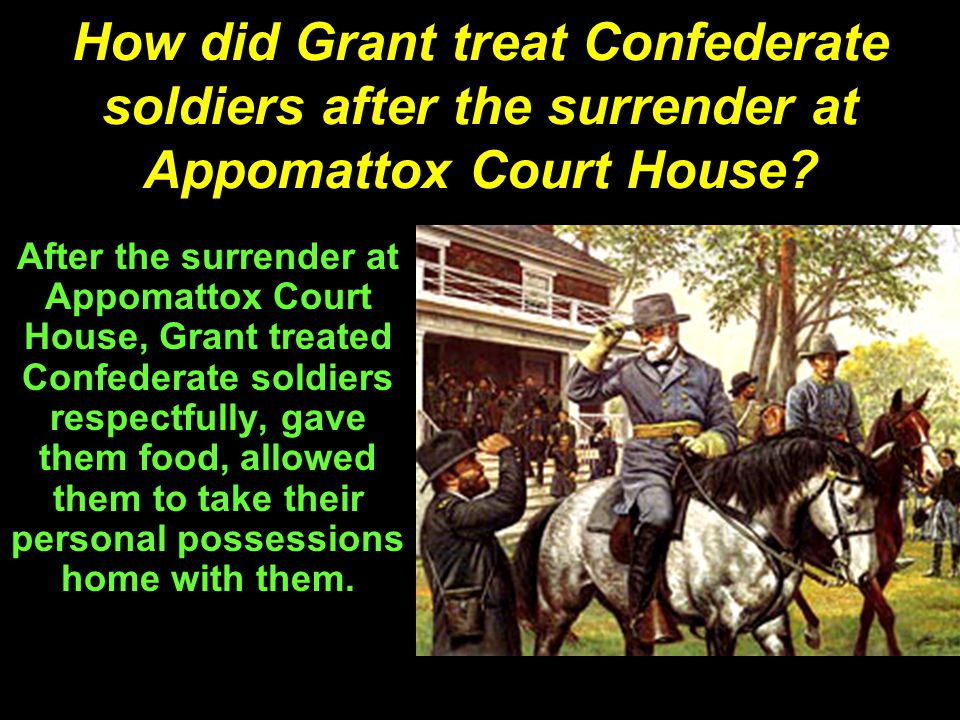 How did Grant treat Confederate soldiers after the surrender at Appomattox Court House