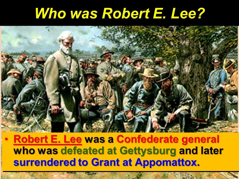 Who was Robert E. Lee. Robert E.