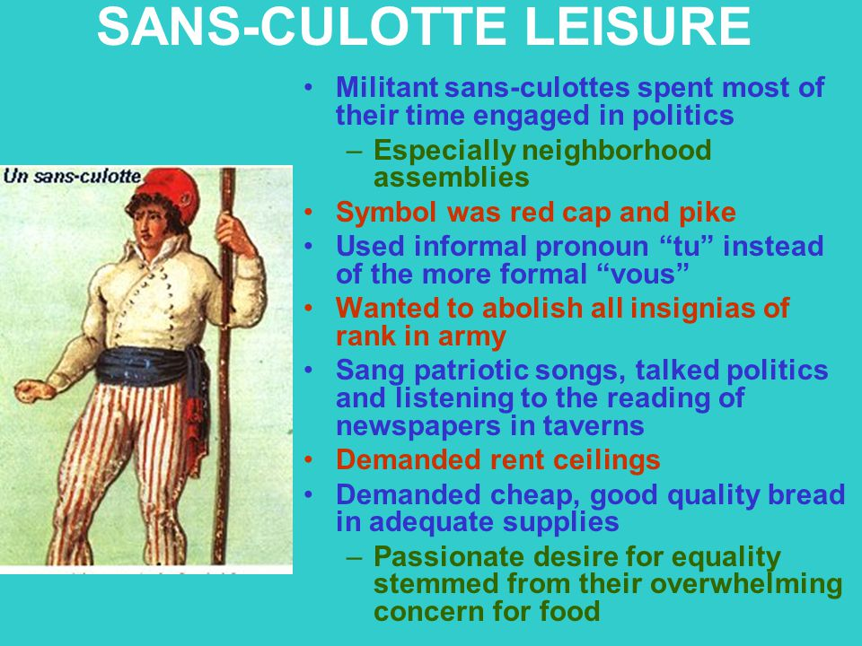 SANS-CULOTTE LEISURE Militant sans-culottes spent most of their time engaged in politics. Especially neighborhood assemblies.