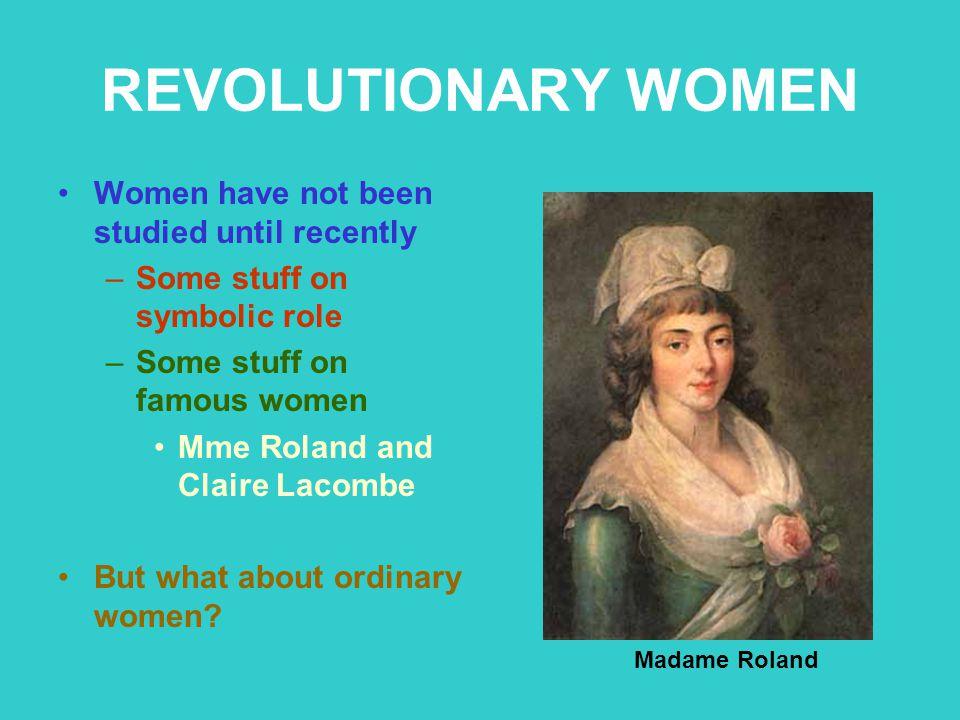 REVOLUTIONARY WOMEN Women have not been studied until recently
