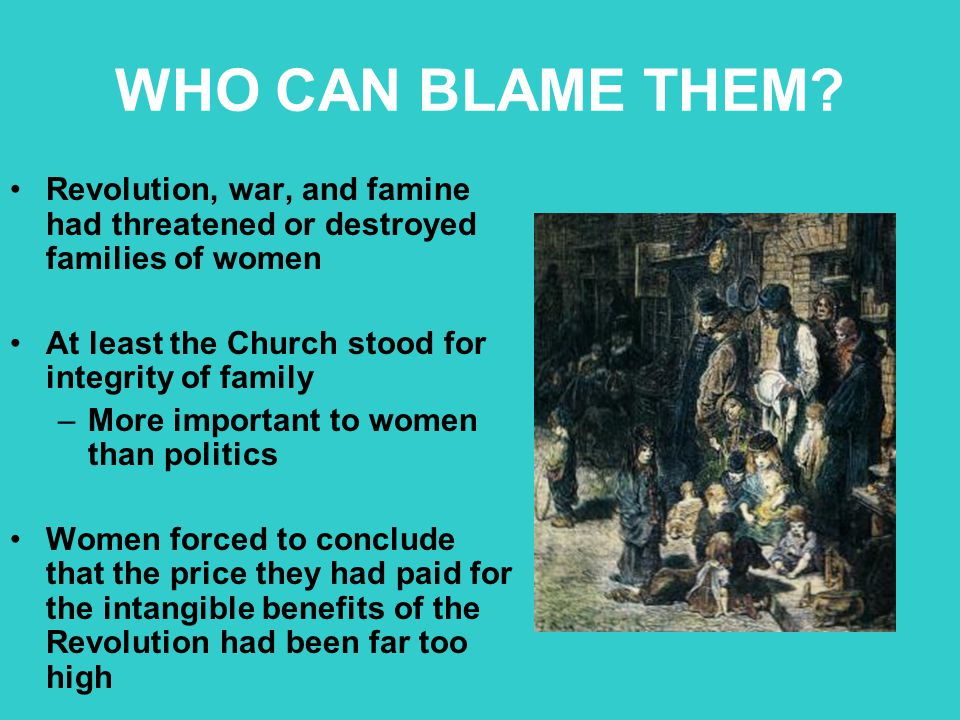 WHO CAN BLAME THEM Revolution, war, and famine had threatened or destroyed families of women. At least the Church stood for integrity of family.