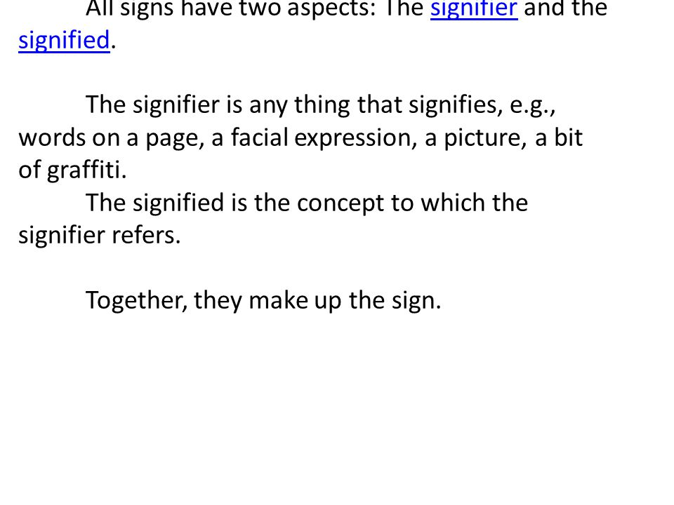 All signs have two aspects: The signifier and the signified