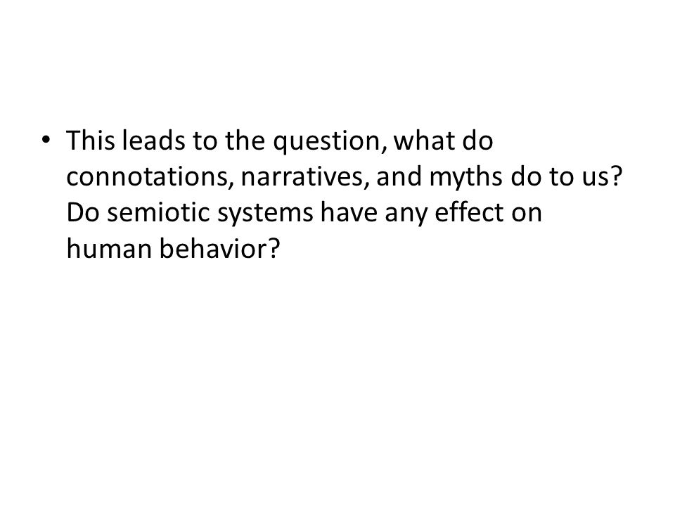This leads to the question, what do connotations, narratives, and myths do to us.