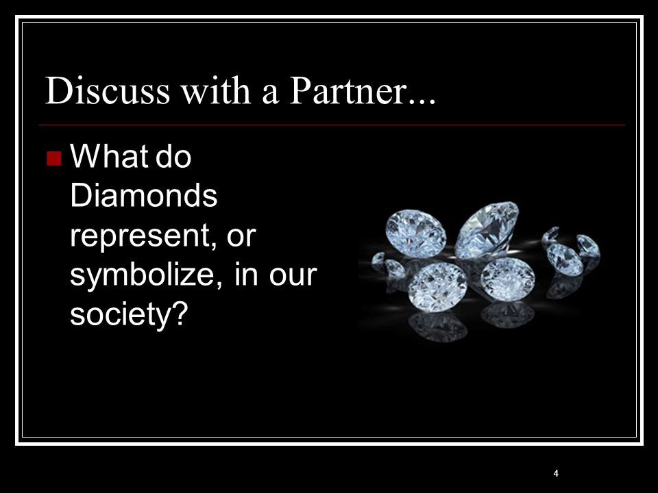 Discuss with a Partner... What do Diamonds represent, or symbolize, in our society