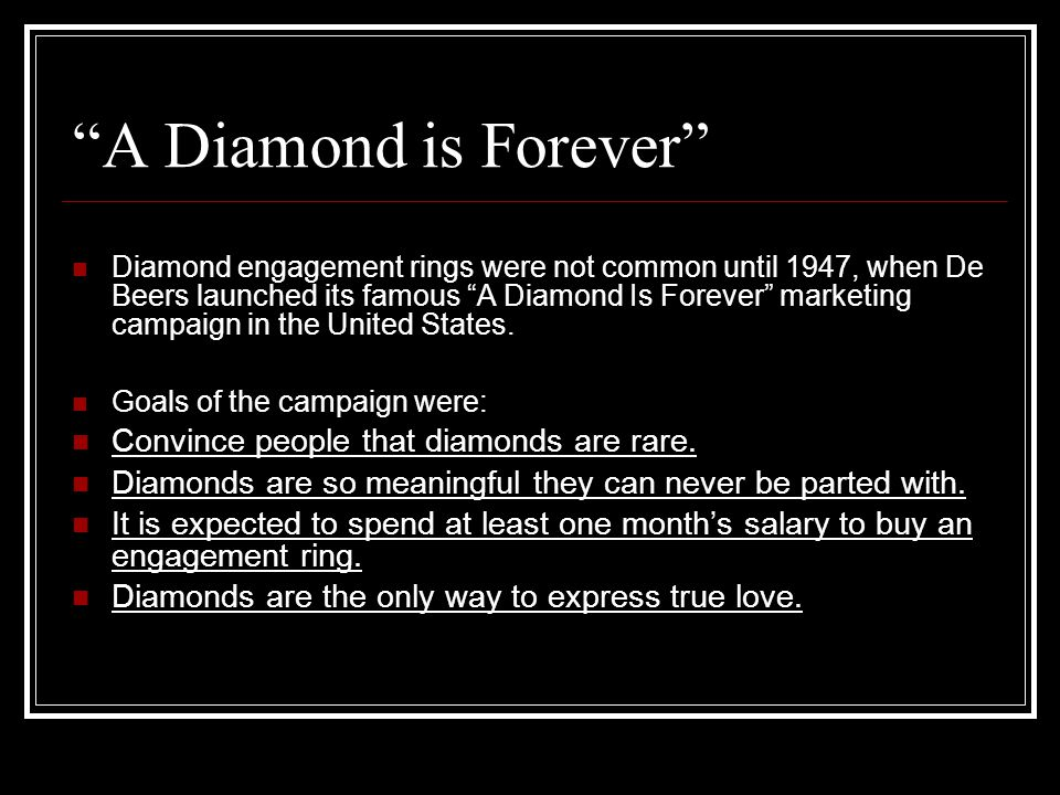 A Diamond is Forever Convince people that diamonds are rare.