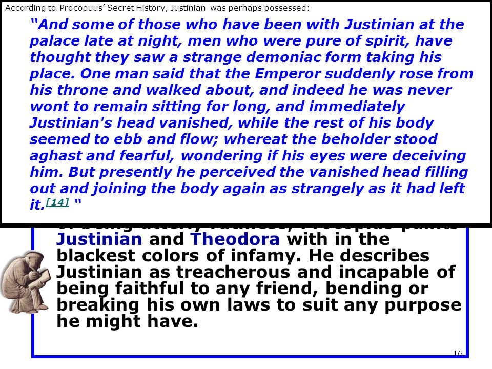 According to Procopuus' Secret History, Justinian was perhaps possessed: