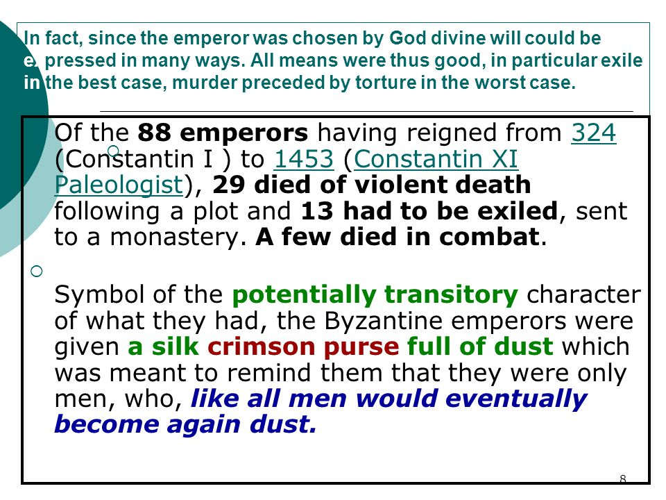 In fact, since the emperor was chosen by God divine will could be expressed in many ways. All means were thus good, in particular exile in the best case, murder preceded by torture in the worst case.