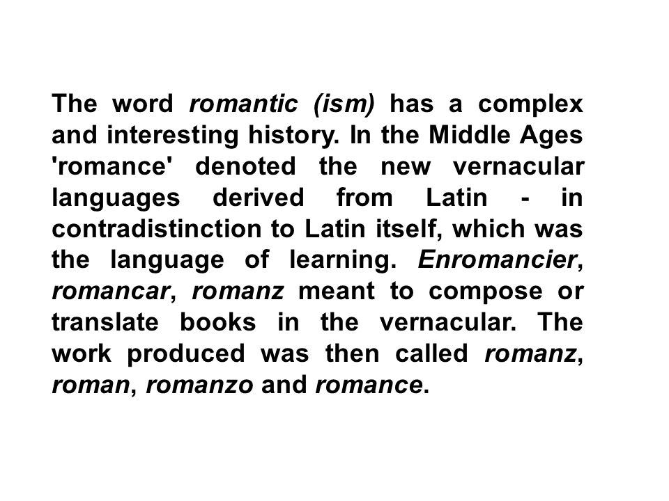 The word romantic (ism) has a complex and interesting history
