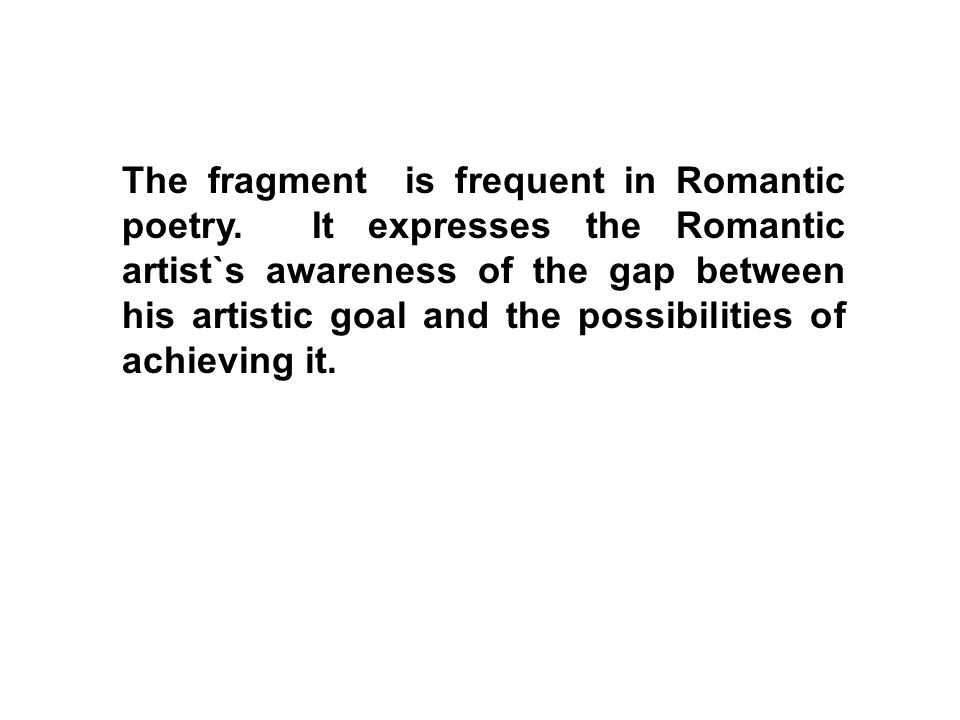The fragment is frequent in Romantic poetry