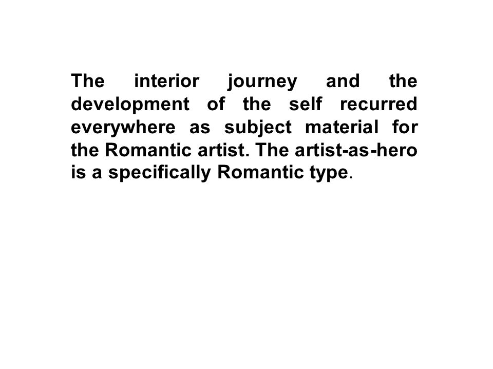 The interior journey and the development of the self recurred everywhere as subject material for the Romantic artist.