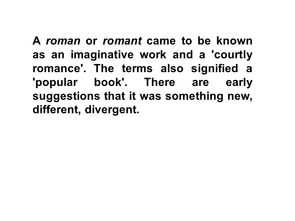 A roman or romant came to be known as an imaginative work and a courtly romance .