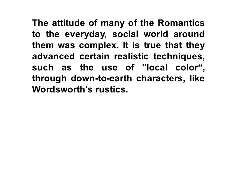 The attitude of many of the Romantics to the everyday, social world around them was complex.
