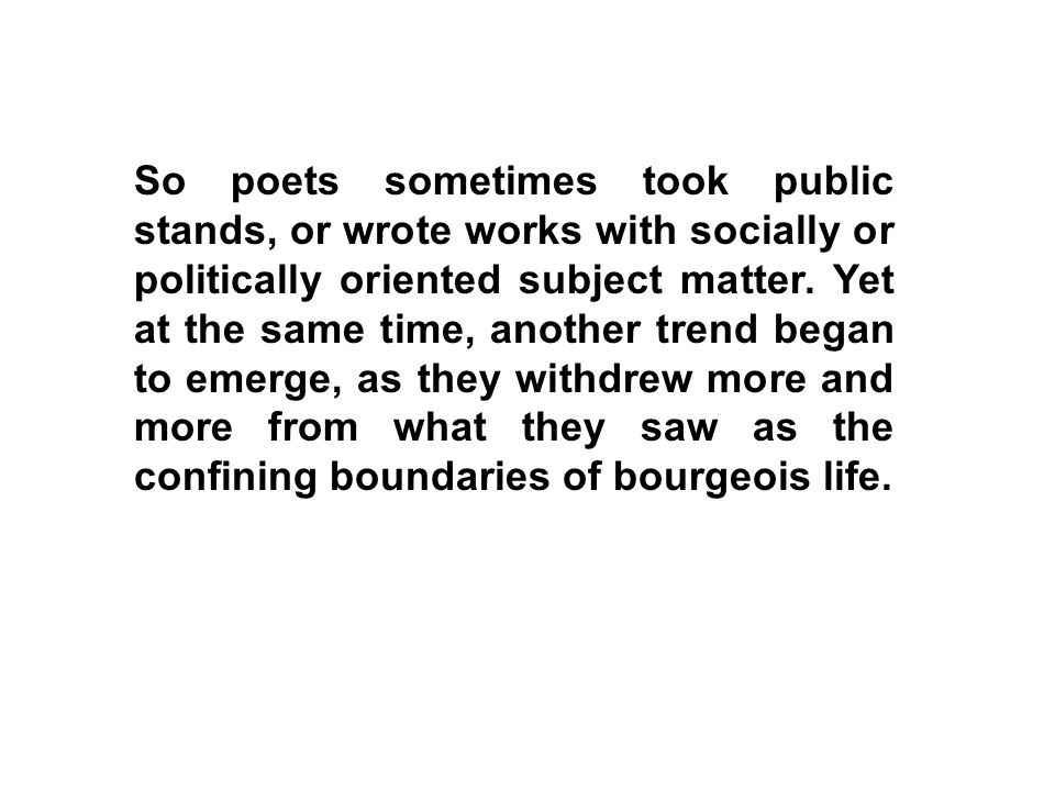 So poets sometimes took public stands, or wrote works with socially or politically oriented subject matter.