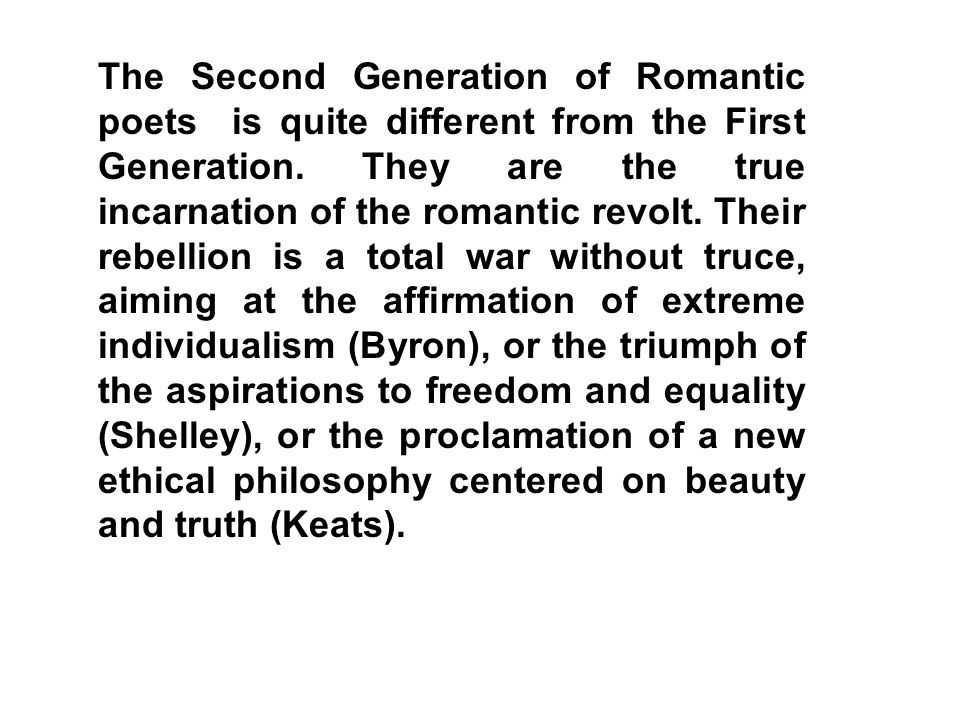 The Second Generation of Romantic poets is quite different from the First Generation.