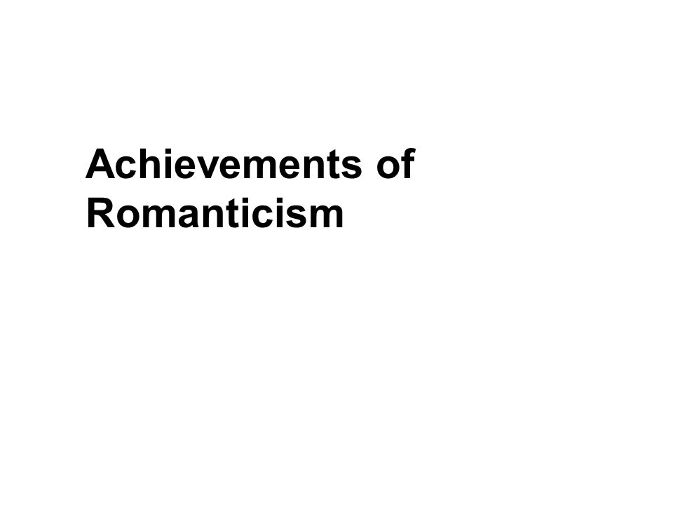 Achievements of Romanticism