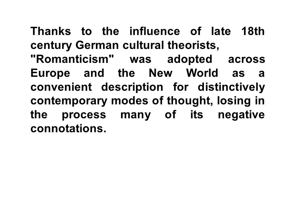 Thanks to the influence of late 18th century German cultural theorists,