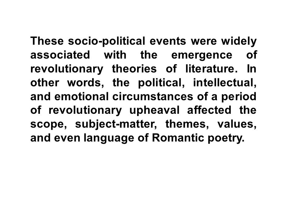 These socio-political events were widely associated with the emergence of revolutionary theories of literature.