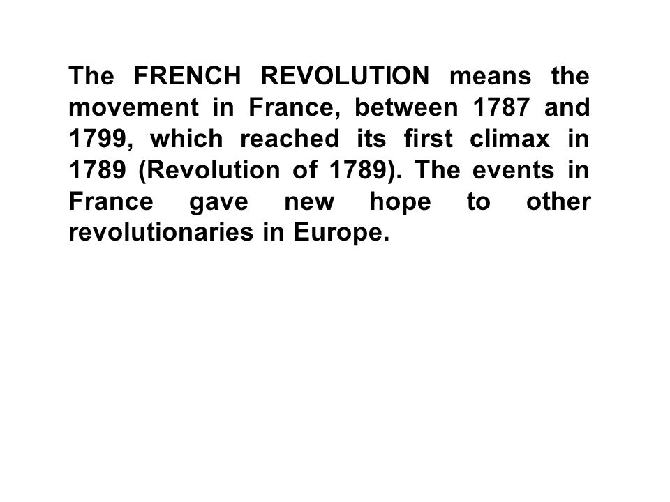 The FRENCH REVOLUTION means the movement in France, between 1787 and 1799, which reached its first climax in 1789 (Revolution of 1789).
