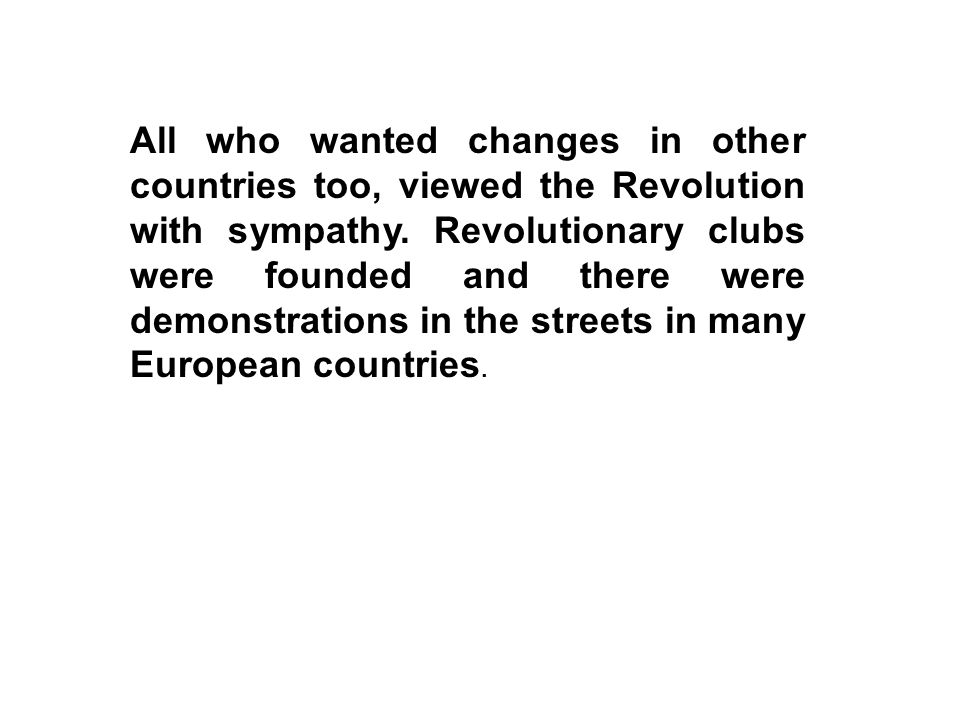 All who wanted changes in other countries too, viewed the Revolution with sympathy.