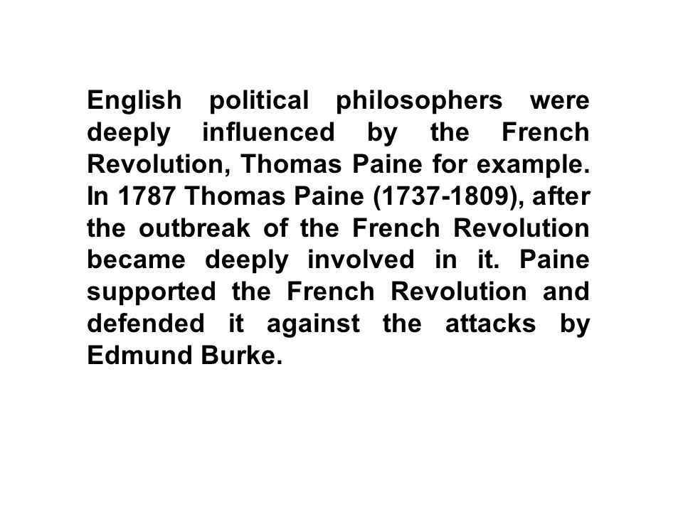 English political philosophers were deeply influenced by the French Revolution, Thomas Paine for example.
