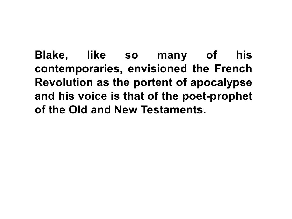 Blake, like so many of his contemporaries, envisioned the French Revolution as the portent of apocalypse and his voice is that of the poet-prophet of the Old and New Testaments.
