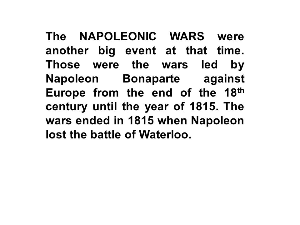 The NAPOLEONIC WARS were another big event at that time