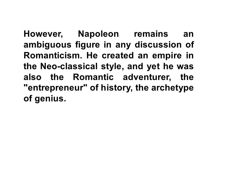 However, Napoleon remains an ambiguous figure in any discussion of Romanticism.