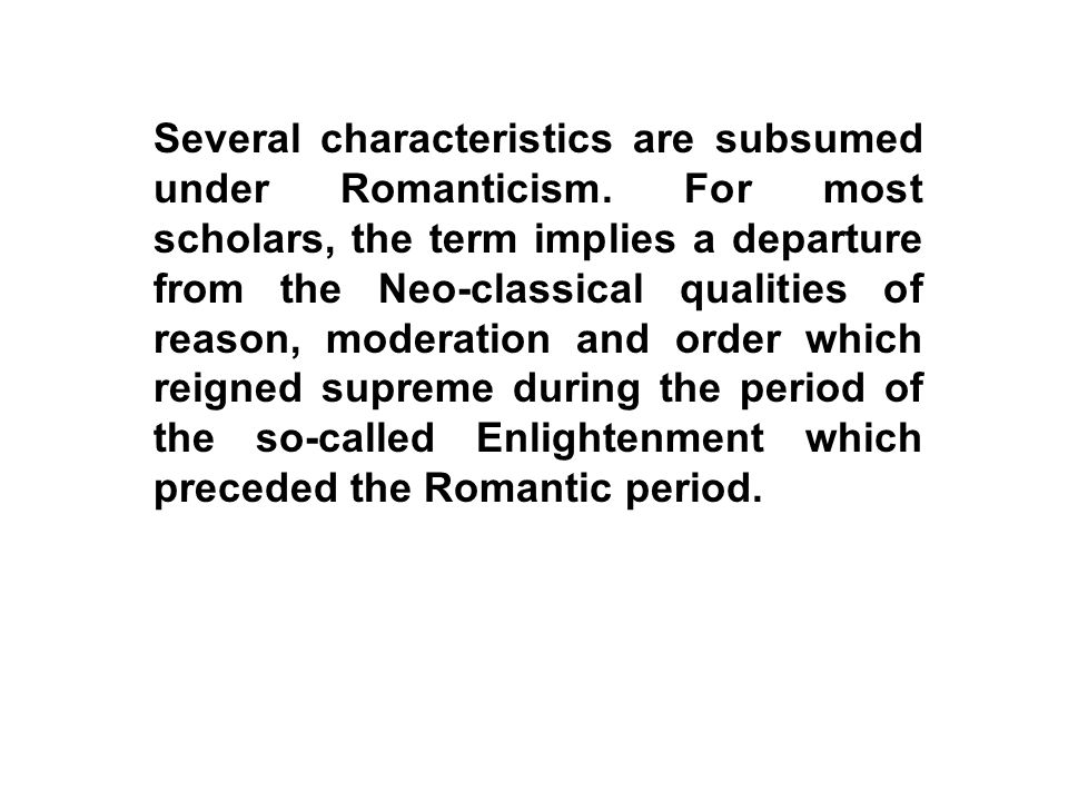 Several characteristics are subsumed under Romanticism