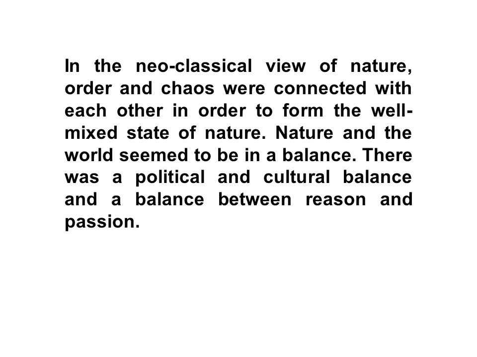 In the neo-classical view of nature, order and chaos were connected with each other in order to form the well-mixed state of nature.