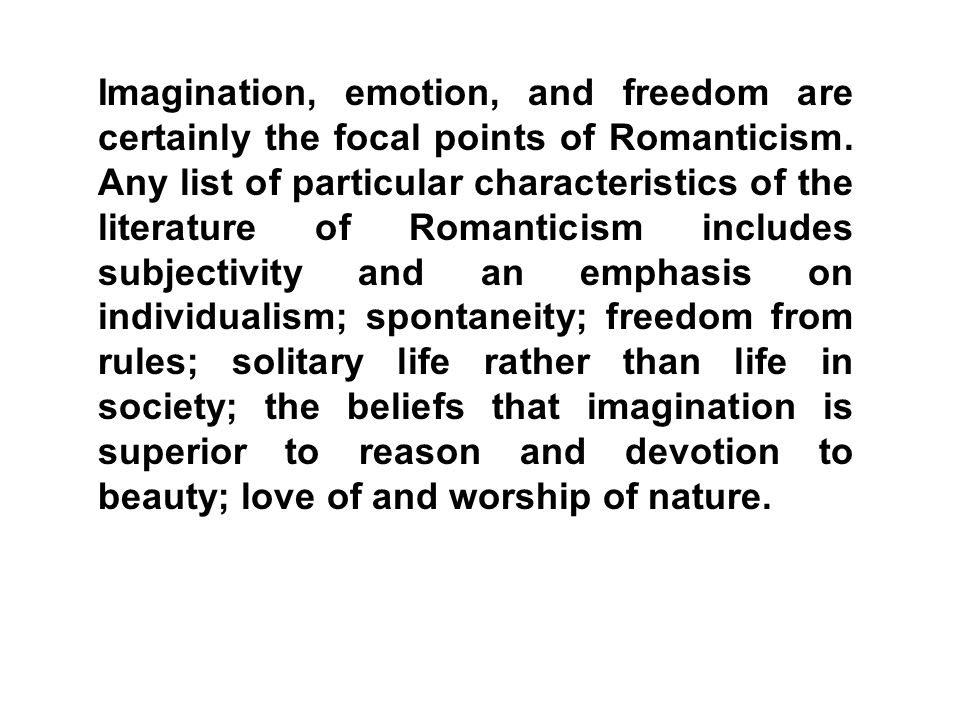 Imagination, emotion, and freedom are certainly the focal points of Romanticism.