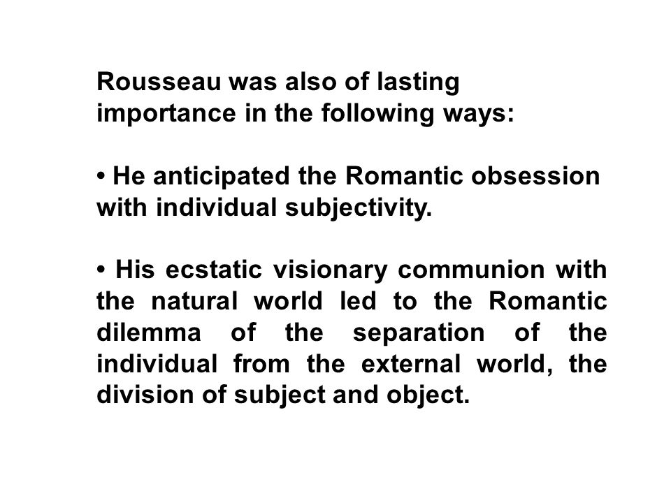 Rousseau was also of lasting importance in the following ways: