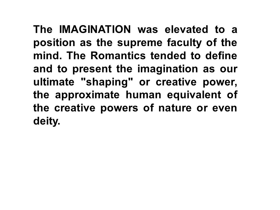 The IMAGINATION was elevated to a position as the supreme faculty of the mind.