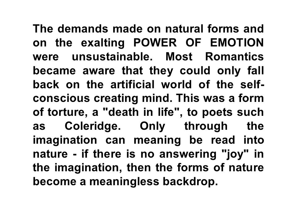 The demands made on natural forms and on the exalting POWER OF EMOTION were unsustainable.