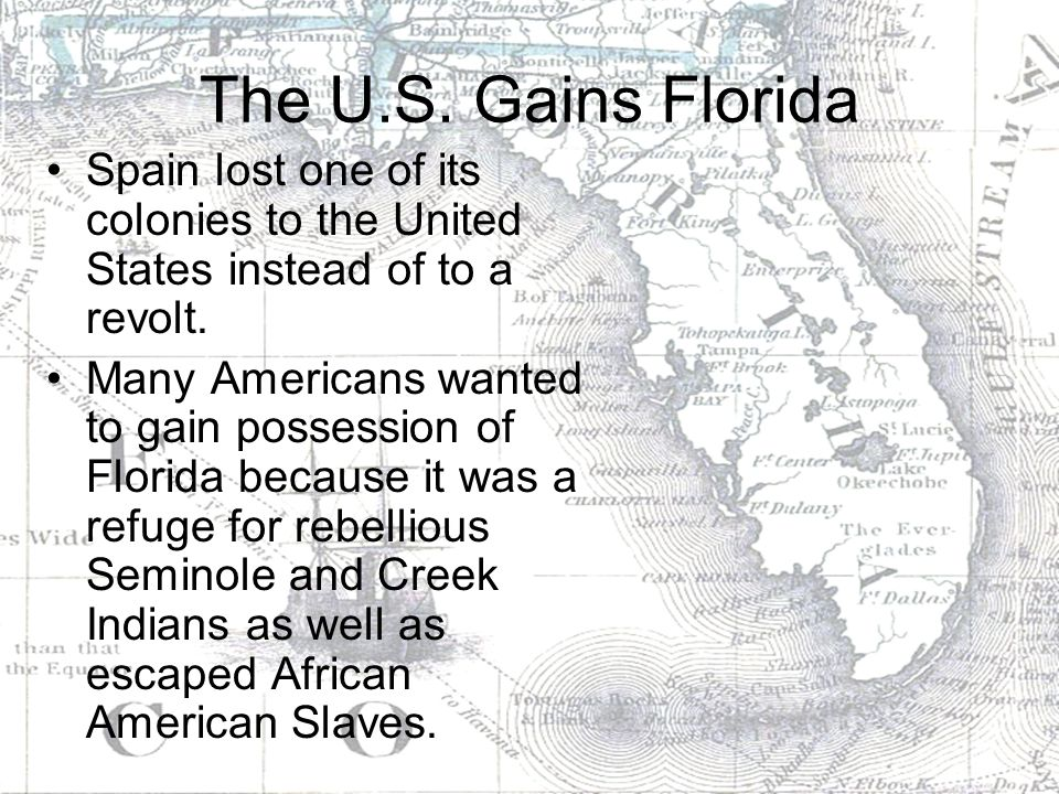 The U.S. Gains Florida Spain lost one of its colonies to the United States instead of to a revolt.