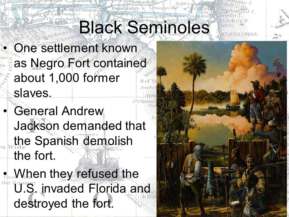 Black Seminoles One settlement known as Negro Fort contained about 1,000 former slaves.