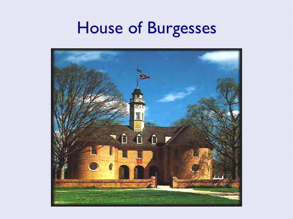 House of Burgesses House of Burgesses was the first representative assembly in North America. consisted mainly of leading planter.