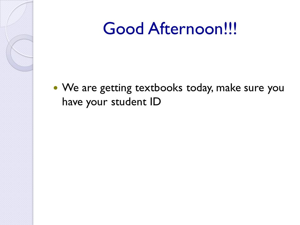 Good Afternoon!!! We are getting textbooks today, make sure you have your student ID