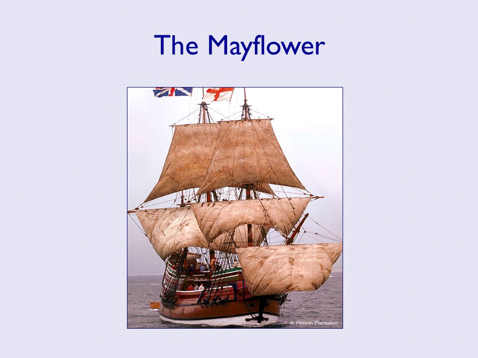 The Mayflower 1620: roughly 100 people (half Separatists) set sail on the Mayflower.