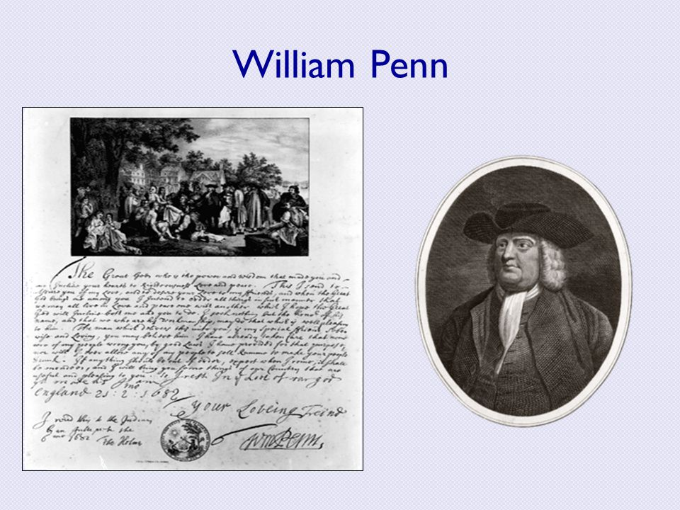 William Penn Penn's father was owed a debt by the crown – easy payoff with the last of the Virginia Company's land.