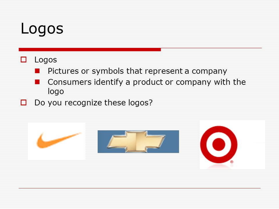 Logos Logos Pictures or symbols that represent a company